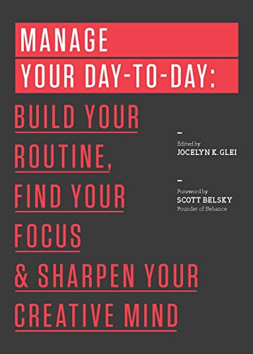 Manage Your Day-to-Day: Build Your Routine, Find Your Focus, and Sharpen Your Creative Mind (99U) by 99U