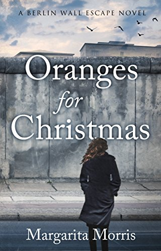 Oranges for Christmas: A Berlin Wall Escape Novel  by Margarita Morris