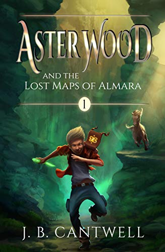 Aster Wood and the Lost Maps of Almara by J. B. Cantwell