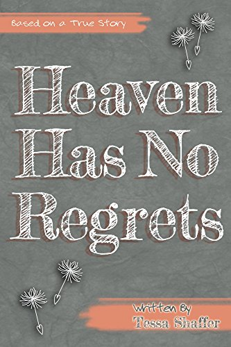 Heaven Has No Regrets by Tessa Shaffer