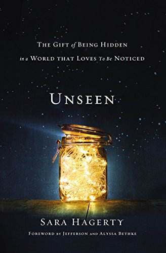 Unseen: The Gift of Being Hidden in a World That Loves to Be Noticed  by Sara Hagerty