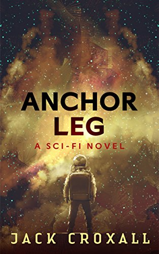 Anchor Leg: A Sci-Fi Mystery Novel by Jack Croxall