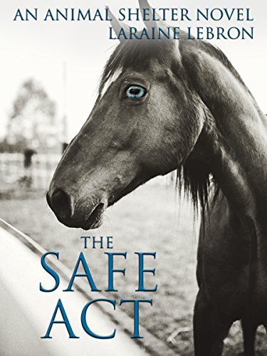 THE SAFE ACT An Animal Shelter Novel  by Laraine Lebron