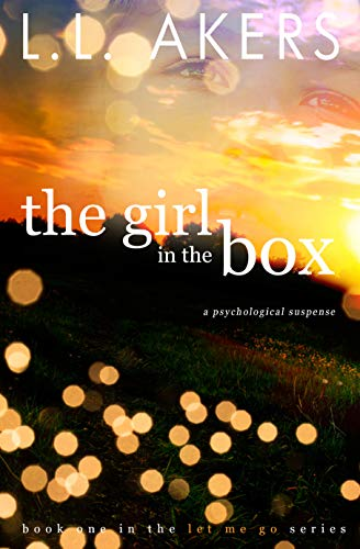 The Girl in the Box: A Psychological Suspense Novel (The Let Me Go Series Book 1) by Lisa Akers