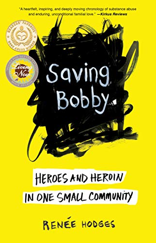 Saving Bobby: Heroes and Heroin in One Small Community  by Renee Hodges