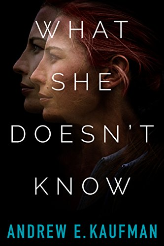 What She Doesn't Know: A Psychological Thriller  by Andrew E. Kaufman