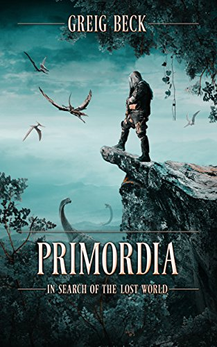 Primordia: In Search of the Lost World  by Greig Beck