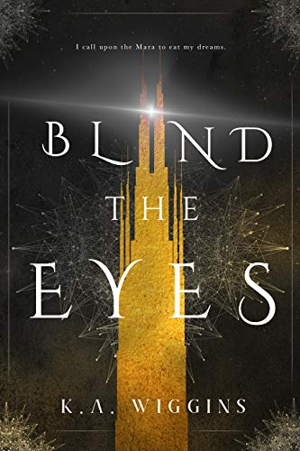 Blind the Eyes (Threads of Dreams Book 1)  by K.A. Wiggins