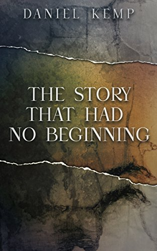 The Story That Had No Beginning by Daniel Kemp
