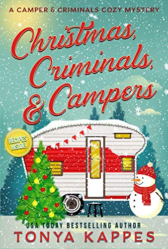 Christmas, Criminals, and Campers : A Camper and Criminals Cozy Mystery Series  by Tonya Kappes