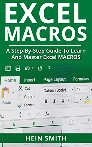 Excel Macros: A Step-by-Step Guide to Learn and Master Excel Macros by Hein Smith