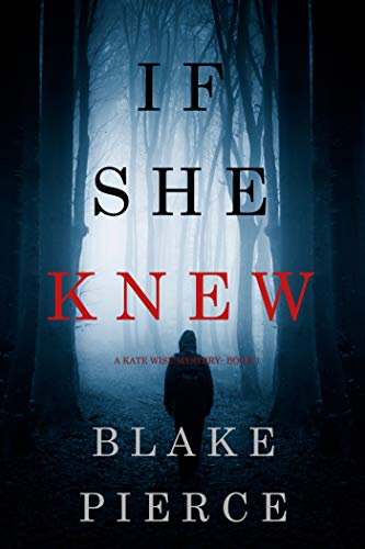 If She Knew (A Kate Wise Mystery—Book 1) by Blake Pierce