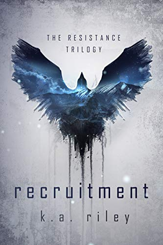 Recruitment: A Dystopian Novel (The Resistance Trilogy Book 1)  by K. A. Riley