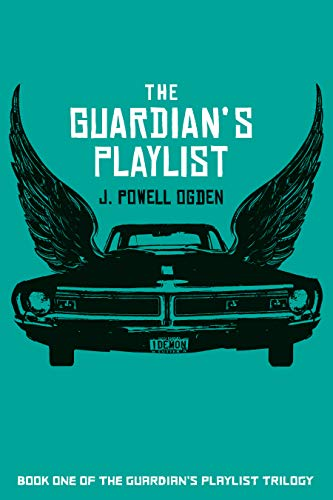 The Guardian's Playlist: A Haunting Dark Fantasy (The Guardian's Playlist Trilogy Book 1)  by J. Powell Ogden
