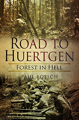 Road to Huertgen: Forest in Hell  by Paul Boesch