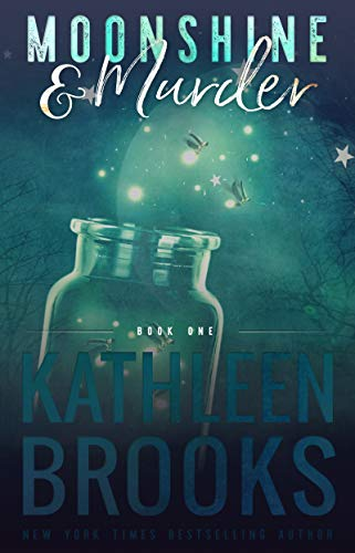 Moonshine & Murder: Moonshine Hollow #1 by Kathleen Brooks
