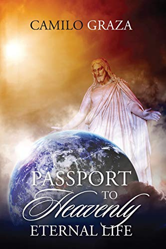 Passport to Heavenly Eternal Life  by Camilo Graza