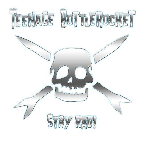 Stay Rad! by Teenage Bottlerocket