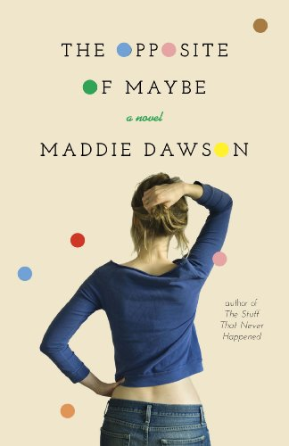 The Opposite of Maybe: A Novel  by Maddie Dawson