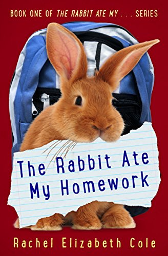 The Rabbit Ate My Homework (The Rabbit Ate My... Book 1)  by Rachel Elizabeth Cole