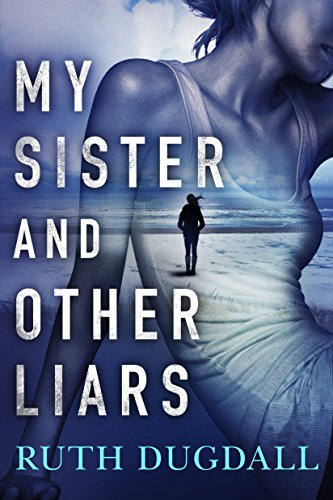 My Sister and Other Liars: A suspense novel with a brilliant twist  by Ruth Dugdall