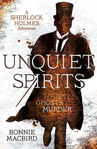 Unquiet Spirits: Whisky, Ghosts, Adventure (A Sherlock Holmes Adventure)  by Bonnie MacBird