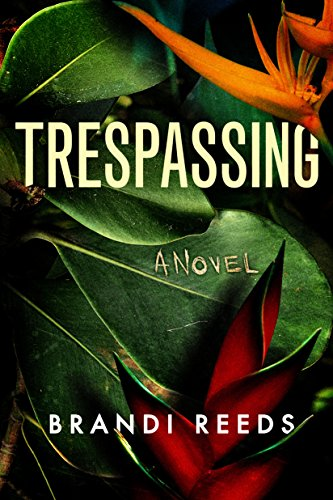 Trespassing: A Novel  by Brandi Reeds