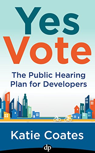 Yes Vote: The Public Hearing Plan for Developers  by Katie Coates
