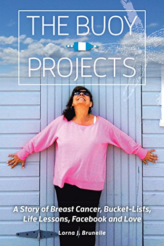 The Buoy Projects: A Story of Breast Cancer, Bucket-Lists, Life Lessons, Facebook and Love  by Lorna J. Brunelle