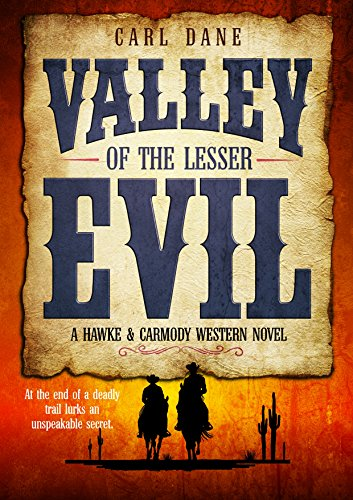 Valley of the Lesser Evil (A Hawke & Carmody Western Novel Book 1)  by Carl Dane