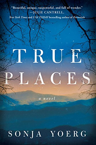 True Places: A Novel  by Sonja Yoerg