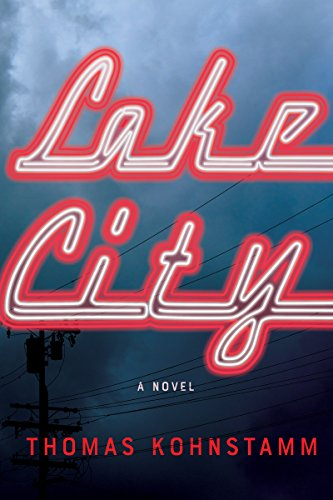 Lake City: A Novel  by Thomas Kohnstamm