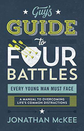 The Guy's Guide to Four Battles Every Young Man Must Face by Jonathan McKee