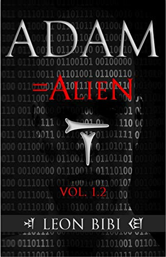 Adam = Alien: Unveiling Our True Origins (The Adam Series Book 1)  by Leon Bibi