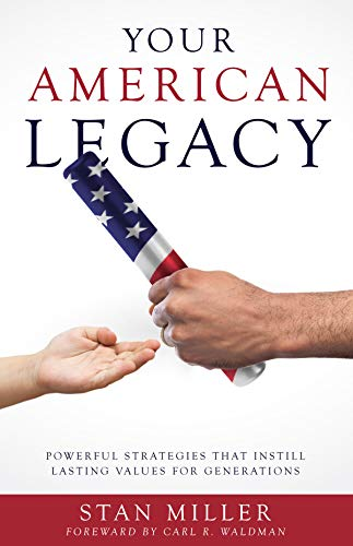 Your American Legacy: Powerful Strategies that Instill Lasting Values for Generations  by Stan Miller