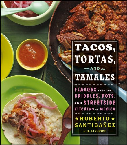 Tacos, Tortas, and Tamales: Flavors from the Griddles, Pots, and Streetside Kitchens of Mexico  by Todd Coleman