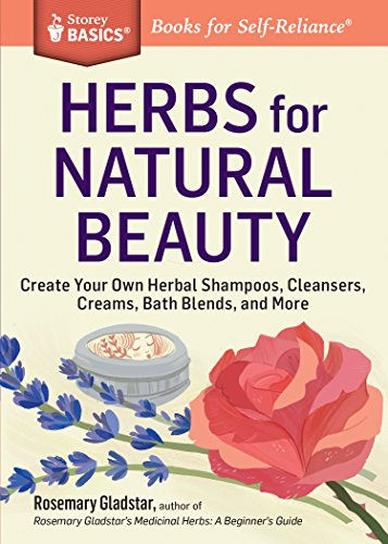 Herbs for Natural Beauty: Create Your Own Herbal Shampoos, Cleansers, Creams, Bath Blends, and More by Rosemary Gladstar