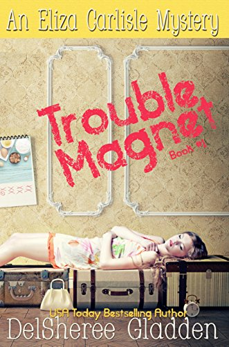 Trouble Magnet (Eliza Carlisle Mystery Book 1)  by DelSheree Gladden