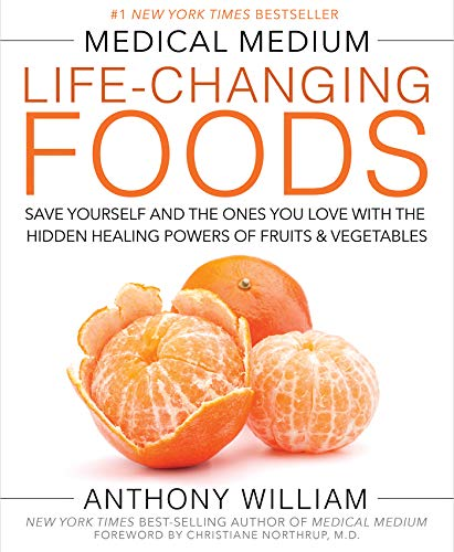 Medical Medium Life-Changing Foods: Save Yourself and the Ones You Love with the Hidden Healing Powers of Fruits & Vegetables  by Anthony William