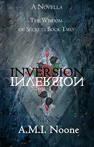 The Wisdom Of Secrets Book Two: Inversion  by AMI Noone