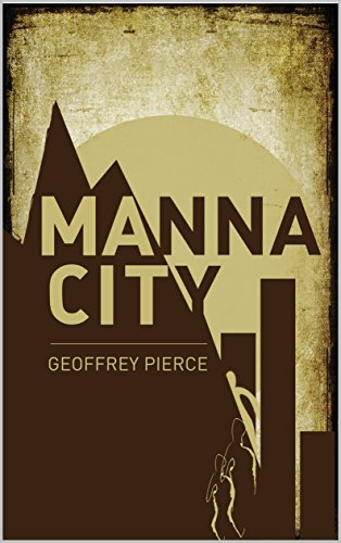 Manna City: A Post-Apocalyptic Survival Thriller  by Geoffrey Pierce