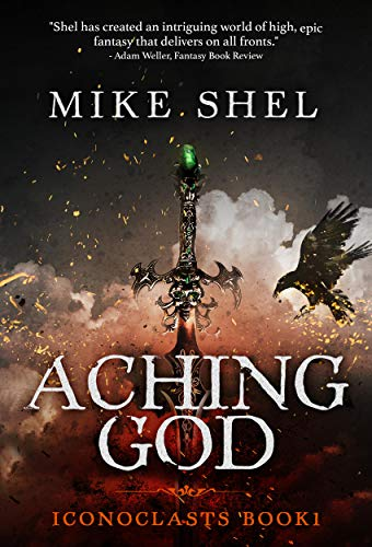 Aching God (Iconoclasts Book 1)  by Mike Shel