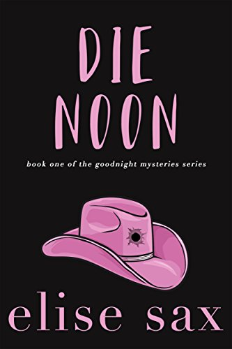 Die Noon (Goodnight Mysteries Book 1)  by Elise Sax