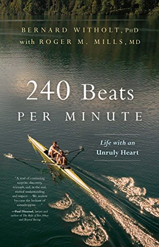 240 Beats per Minute: Life with an Unruly Heart  by Bernard Witholt PhD