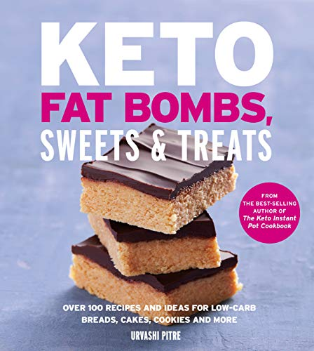 Keto Fat Bombs, Sweets & Treats: Over 100 Recipes and Ideas for Low-Carb Breads, Cakes, Cookies and More  by Urvashi Pitre