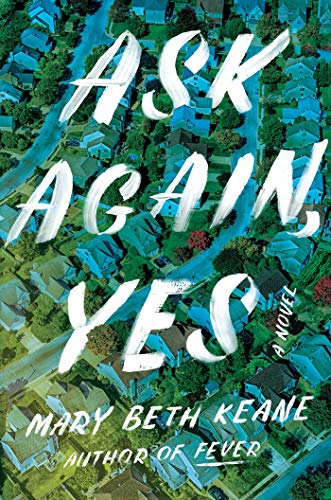 Ask Again, Yes: A Novel  by Mary Beth Keane