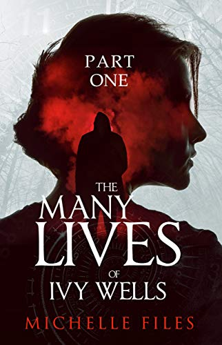 The Many Lives of Ivy Wells - Part 1 (Ivy Wells Mystery Series)  by Michelle Files