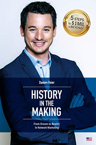 History in the Making: From Dream to Reality In Network Marketing  by Danien Feier