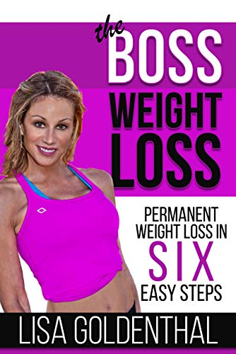The Boss Weight Loss: Permanent Weight Loss in Six Easy Steps  by Lisa Goldenthal