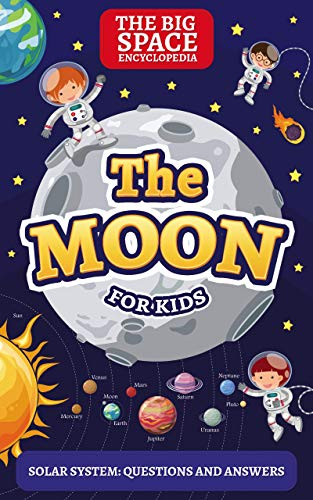 THE MOON: The Big Space Encyclopedia for Kids. Solar System: Questions and Answers by Mark Day
